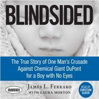 Cover image for Blindsided the true story of one man's crusade against chemical giant dupont for a boy with no eyes