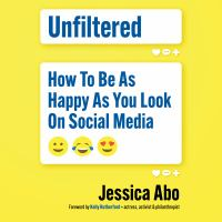 Cover image for Unfiltered how to be as happy as you look on social media