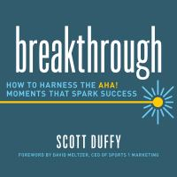 Cover image for Breakthrough how to harness the aha! moments that spark success