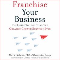 Imagen de portada para Franchise your business the guide to employing the greatest growth strategy ever