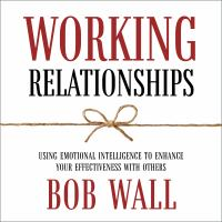 Cover image for Working relationships using emotional intelligence to enhance your effectiveness with others (revised)