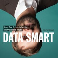 Cover image for Data smart using data science to transform information into insight