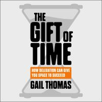 Cover image for The gift of time how delegation can give you space to succeed
