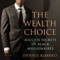 Imagen de portada para The wealth choice success secrets of black millionaires