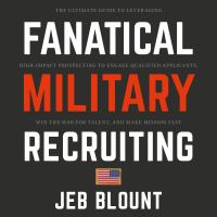Cover image for Fanatical military recruiting the ultimate guide to leveraging high-impact prospecting to engage qualified applicants, win the war for talent, and make mission fast