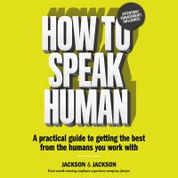 Imagen de portada para How to speak human a practical guide to getting the best from the humans you work with