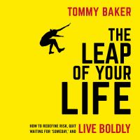 Imagen de portada para The leap of your life how to redefine risk, quit waiting for 'someday,' and live boldly