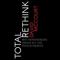 Cover image for Total rethink why entrepreneurs should act like revolutionaries
