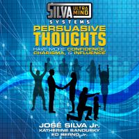 Cover image for Silva ultramind systems persuasive thoughts have more confidence, charisma, & influence