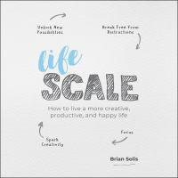 Imagen de portada para Lifescale how to live a more creative, productive, and happy life