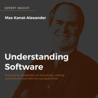 Cover image for Understanding software Max Kanat-Alexander on simplicity, coding, and how to suck less as a programmer