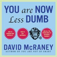 Cover image for You are now less dumb how to conquer mob mentality, how to buy happiness, and all the other ways to outsmart yourself