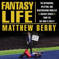 Cover image for Fantasy life the outrageous, uplifting, and heartbreaking world of fantasy sports from the guy who's lived it