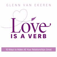 Cover image for Love is a verb 10 ways to make all your relationships great
