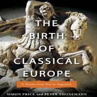 Cover image for The birth of classical europe a history from Troy to Augustine