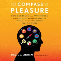 Cover image for The compass of pleasure how our brains make fatty foods, orgasm, exercise, marijuana, generosity, vodka, learning, and gambling feel so good