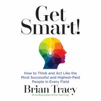 Cover image for Get smart how to think and act like the most successful and highest-paid people in every field