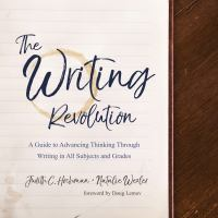 Cover image for The writing revolution a guide to advancing thinking through writing in all subjects and grades