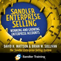 Cover image for Sandler enterprise selling winning, growing, and retaining major accounts