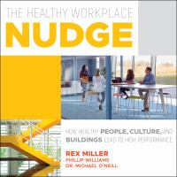 Cover image for The healthy workplace nudge how healthy people, cultures and buildings lead to high performance