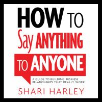 Imagen de portada para How to say anything to anyone a guide to building business relationships that really work