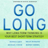 Cover image for Go long why long-term thinking is your best short-term strategy