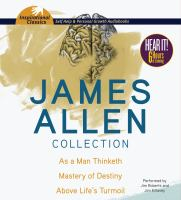 Cover image for James Allen collection [sound recording CD] : As a man thinketh, Mastery of destiny, Above life's turmoil