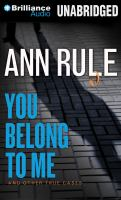 Cover image for You belong to me [sound recording CD] : and other true cases : Ann Rule's crime files series