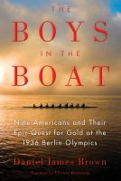 Cover image for The boys in the boat nine Americans and their epic quest for gold at the 1936 Olympics