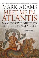 Cover image for Meet me in Atlantis [sound recording CD] : my obsessive quest to find the sunken city