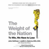 Cover image for The weight of the nation [surprising lessons about diets, food, and fat from the extraordinary HBO documentary series]