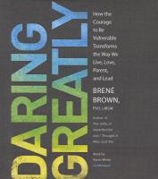 Cover image for Daring greatly [sound recording CD] : how the courage to be vulnerable transforms the way we live, love, parent and lead