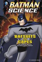 Cover image for Batsuits and capes : the science behind Batman's body armor : Batman science series