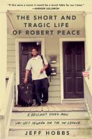 Cover image for The short and tragic life of Robert Peace : a brilliant young man who left Newark for the Ivy League