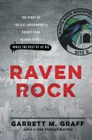 Cover image for Raven Rock : the story of the U.S. Government's secret plan to save itself-while the rest of us die