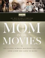 Imagen de portada para Mom in the movies : the iconic screen mothers you love (and a few you love to hate)