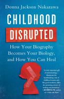 Cover image for Childhood disrupted : how your biography becomes your biology, and how you can heal