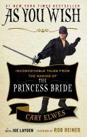 Imagen de portada para As you wish [eBook] : inconceivable tales from the making of The princess bride