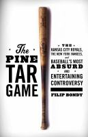 Cover image for The Pine Tar Game : the Kansas City Royals, the New York Yankees, and baseball's most absurd and entertaining controversy