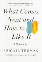 Cover image for What comes next and how to like it : a memoir