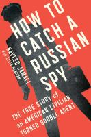 Imagen de portada para How to catch a Russian spy : the true story of an American civilian turned double agent