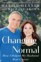 Cover image for Changing normal : how I helped my husband beat cancer
