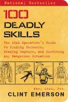 Cover image for 100 deadly skills : the SEAL operative's guide to eluding pursuers, evading capture, and surviving any dangerous situation
