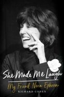 Cover image for She made me laugh : my friend Nora Ephron