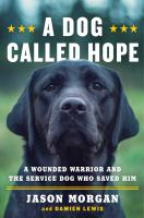 Imagen de portada para A dog called hope : A wounded warrior and the service dog who saved him