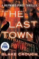 Cover image for The last town. bk. 3 : Wayward Pines series