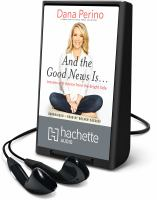 Cover image for And the good news is... [Playaway] : lessons from the bright side