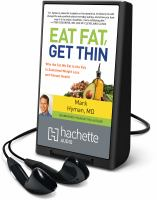 Cover image for Eat fat, get thin [Playaway] : the surprising truth about the fat we eat--the key to sustained weight loss and vibrant health