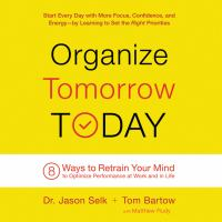 Cover image for Organize tomorrow today 8 Ways to Retrain Your Mind to Optimize Performance at Work and in Life.