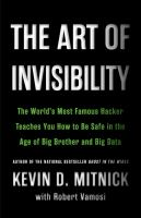 Cover image for The art of invisibility The World's Most Famous Hacker Teaches You How to Be Safe in the Age of Big Brother and Big Data.